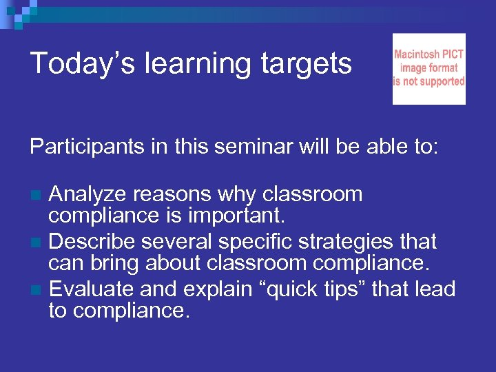 Today's learning targets Participants in this seminar will be able to: Analyze reasons why