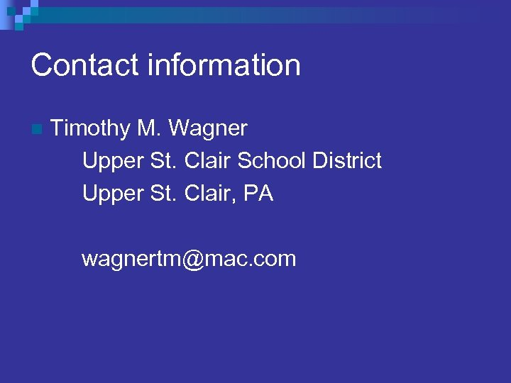 Contact information n Timothy M. Wagner Upper St. Clair School District Upper St. Clair,