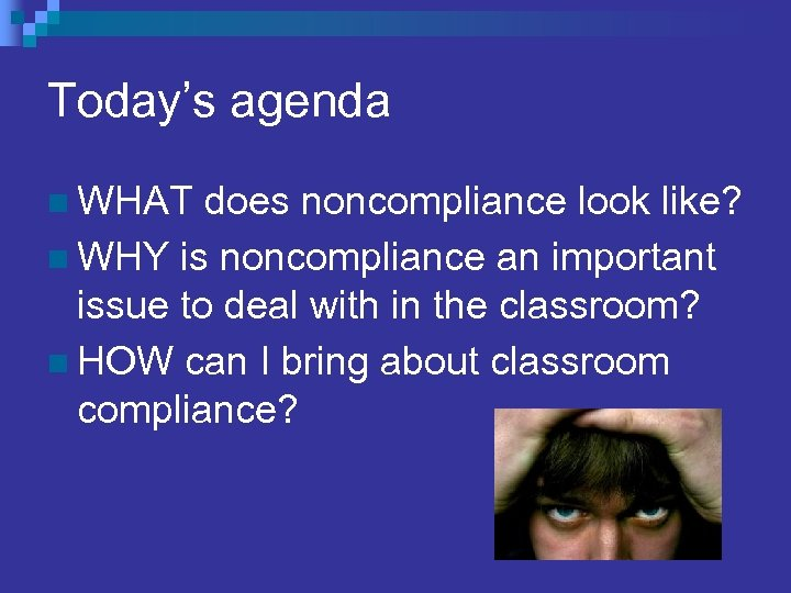 Today's agenda n WHAT does noncompliance look like? n WHY is noncompliance an important