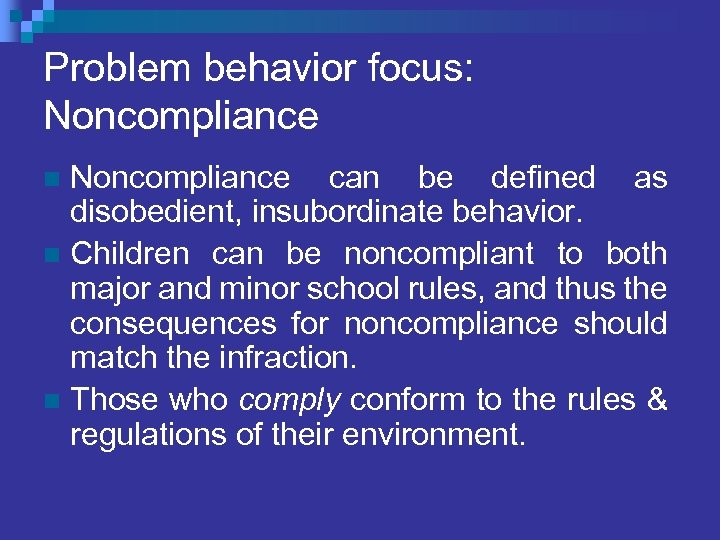 Problem behavior focus: Noncompliance can be defined as disobedient, insubordinate behavior. n Children can