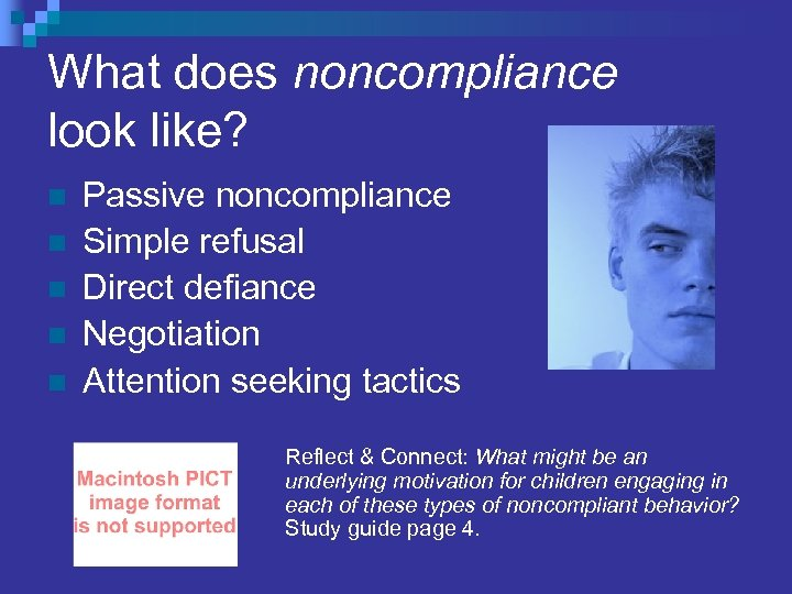 What does noncompliance look like? n n n Passive noncompliance Simple refusal Direct defiance