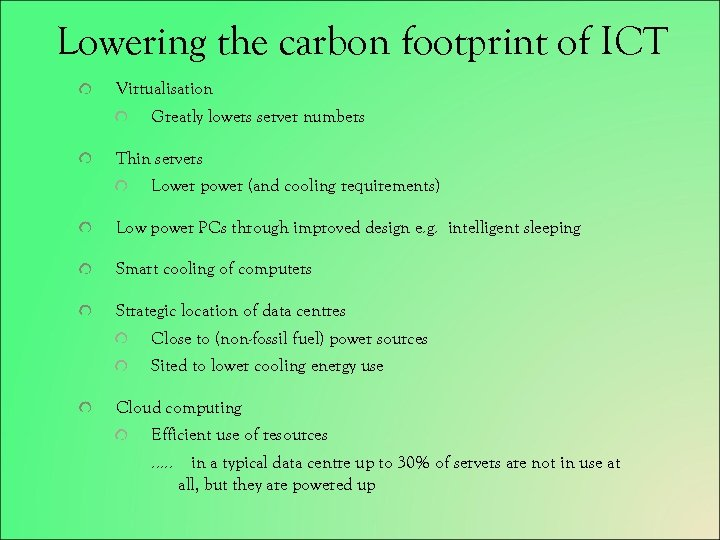 Lowering the carbon footprint of ICT Virtualisation Greatly lowers server numbers Thin servers Lower