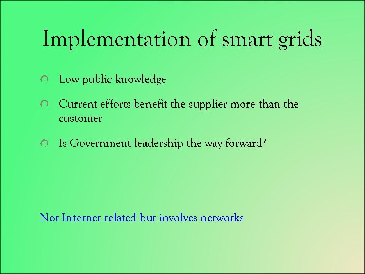 Implementation of smart grids Low public knowledge Current efforts benefit the supplier more than