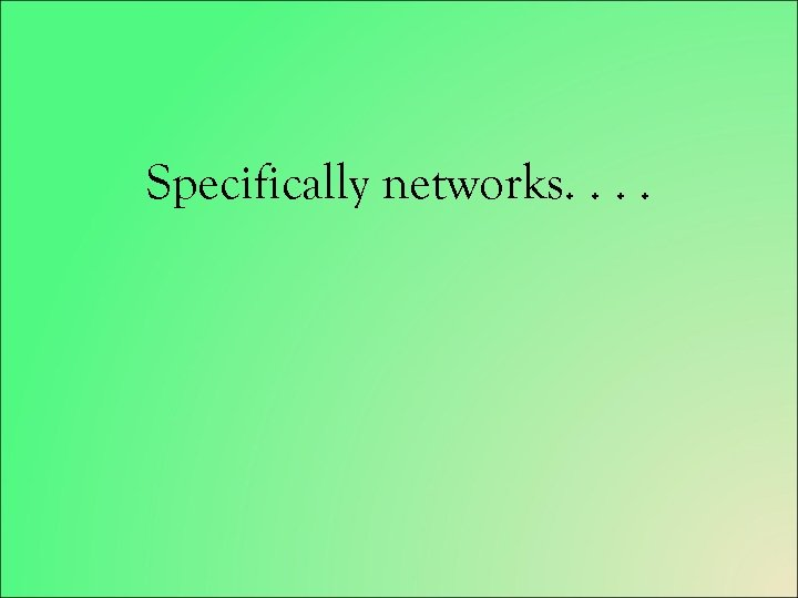 Specifically networks. .