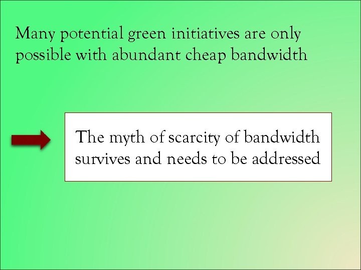 Many potential green initiatives are only possible with abundant cheap bandwidth The myth of