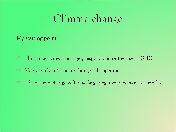 Climate change My starting point Human activities are largely responsible for the rise in