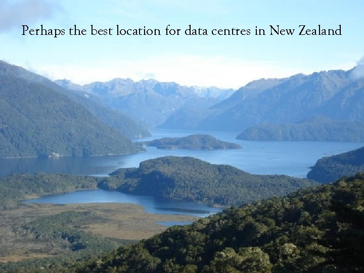 Perhaps the best location for data centres in New Zealand