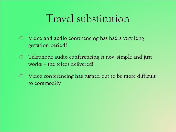 Travel substitution Video and audio conferencing has had a very long gestation period! Telephone