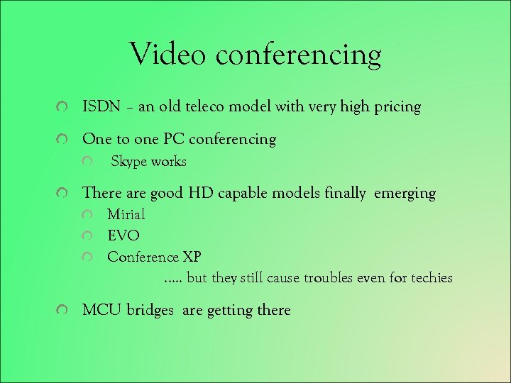 Video conferencing ISDN – an old teleco model with very high pricing One to