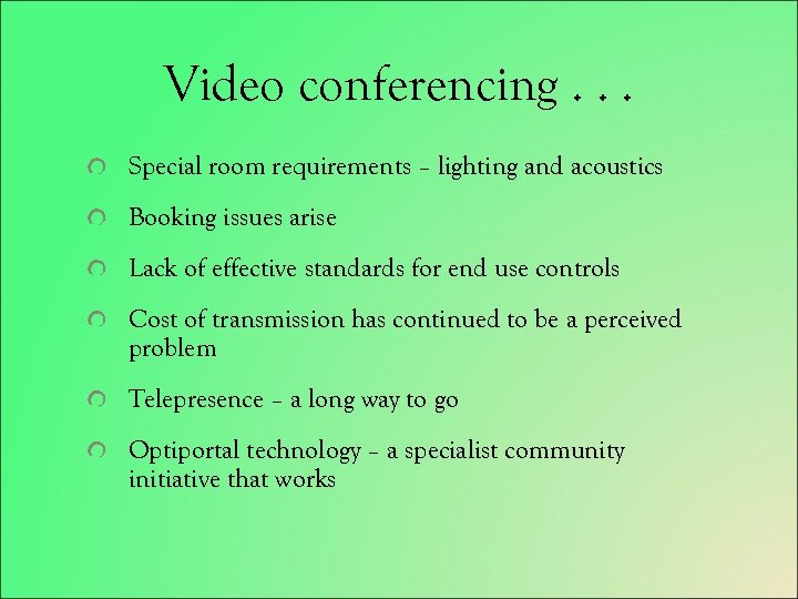 Video conferencing. . . Special room requirements – lighting and acoustics Booking issues arise