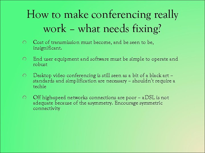How to make conferencing really work – what needs fixing? Cost of transmission must