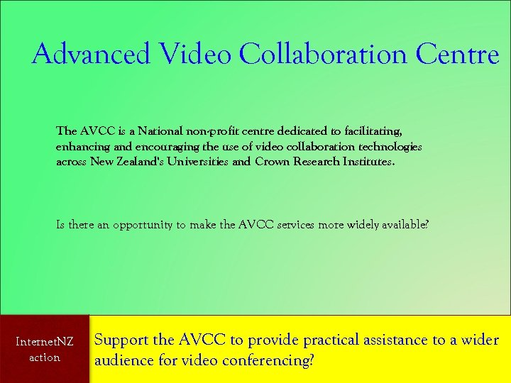 Advanced Video Collaboration Centre The AVCC is a National non-profit centre dedicated to facilitating,