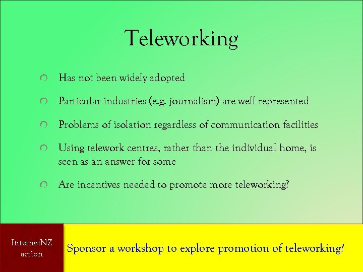 Teleworking Has not been widely adopted Particular industries (e. g. journalism) are well represented