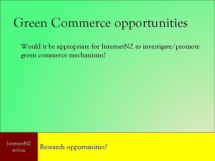 Green Commerce opportunities Would it be appropriate for Internet. NZ to investigate/promote green commerce