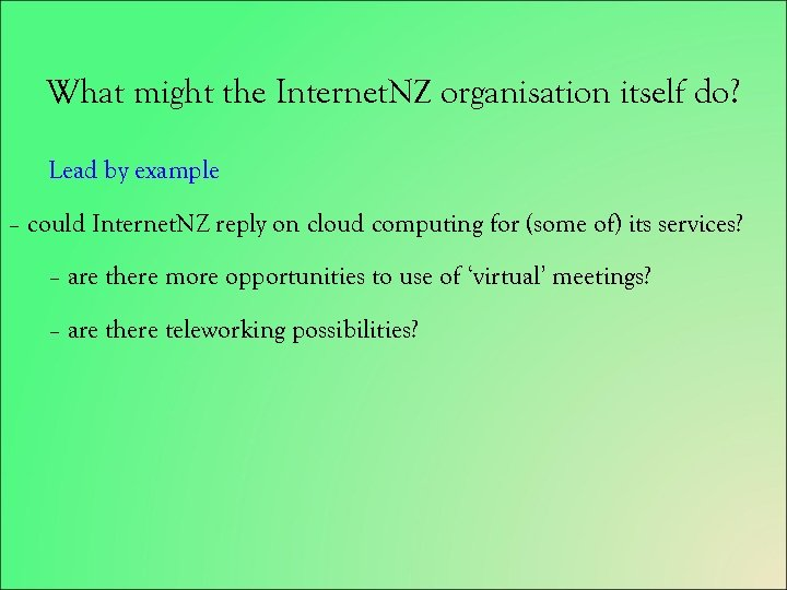 What might the Internet. NZ organisation itself do? Lead by example – could Internet.