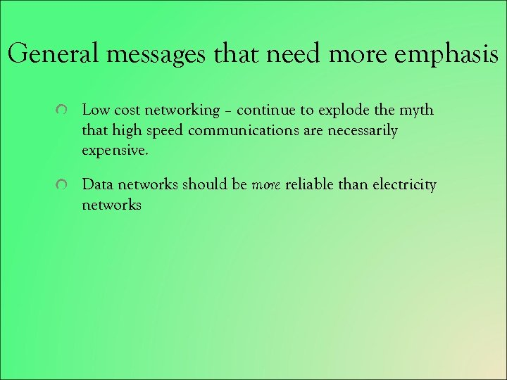 General messages that need more emphasis Low cost networking – continue to explode the