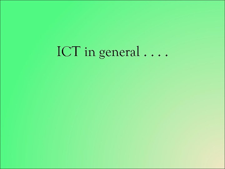 ICT in general. .