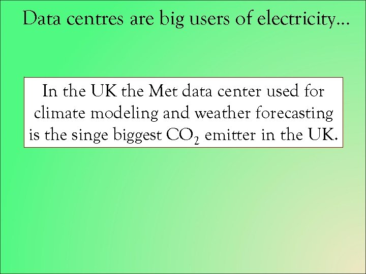 Data centres are big users of electricity… In the UK the Met data center