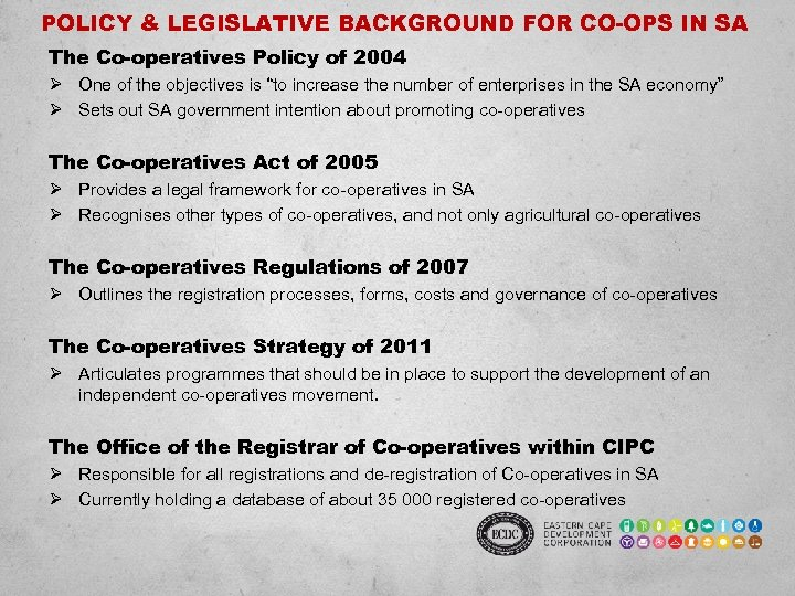 POLICY & LEGISLATIVE BACKGROUND FOR CO-OPS IN SA The Co-operatives Policy of 2004 Ø