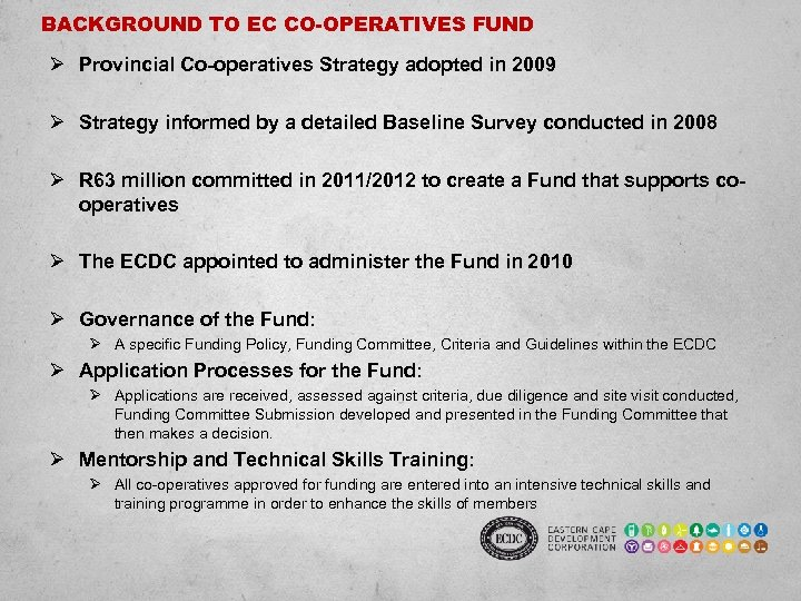 BACKGROUND TO EC CO-OPERATIVES FUND Ø Provincial Co-operatives Strategy adopted in 2009 Ø Strategy