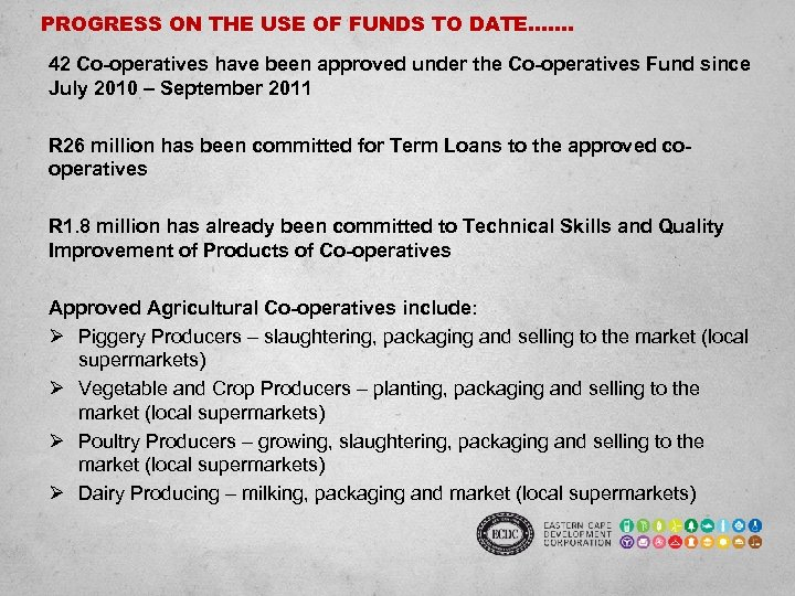 PROGRESS ON THE USE OF FUNDS TO DATE……. 42 Co-operatives have been approved under