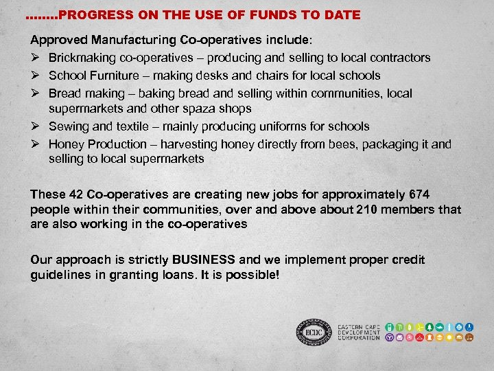……. . PROGRESS ON THE USE OF FUNDS TO DATE Approved Manufacturing Co-operatives include: