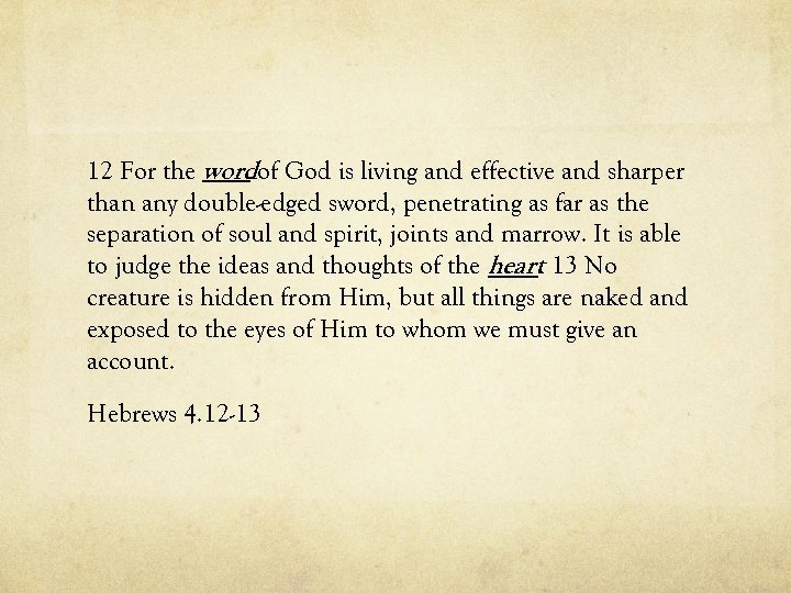 12 For the word of God is living and effective and sharper than any