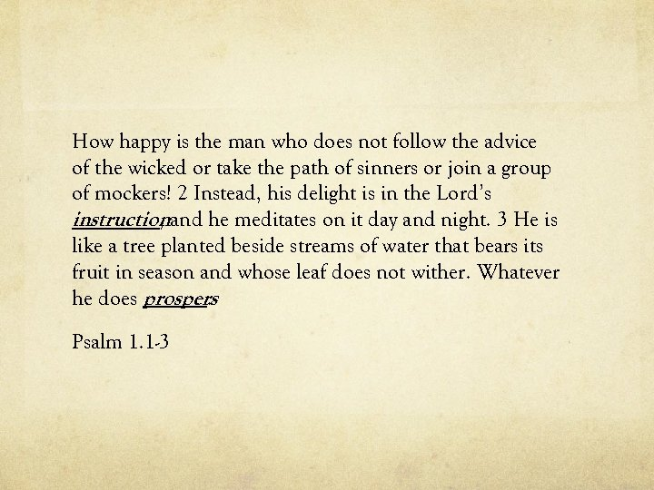 How happy is the man who does not follow the advice of the wicked