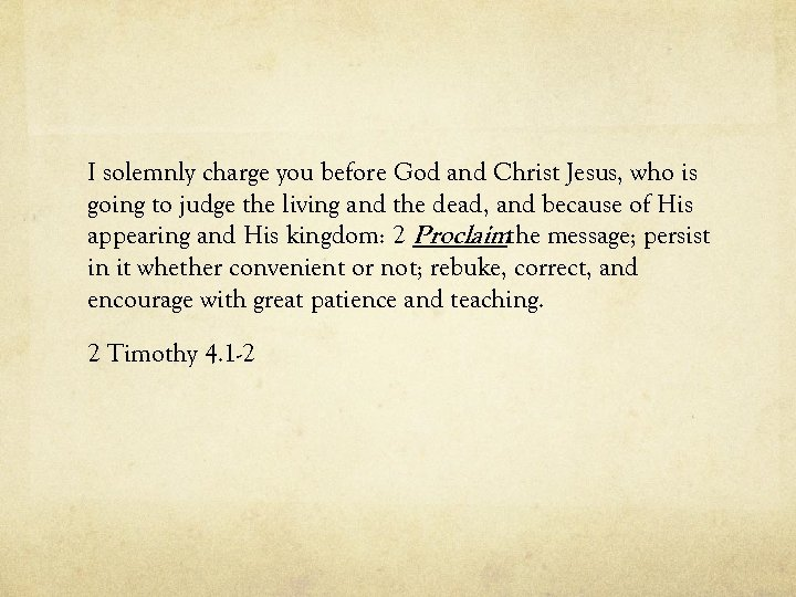 I solemnly charge you before God and Christ Jesus, who is going to judge