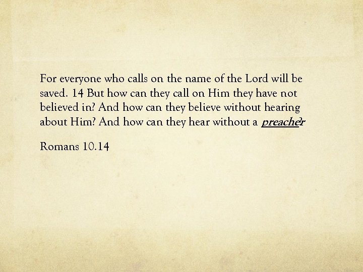 For everyone who calls on the name of the Lord will be saved. 14