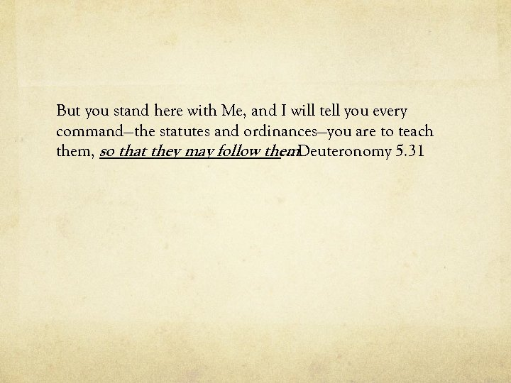 But you stand here with Me, and I will tell you every command—the statutes
