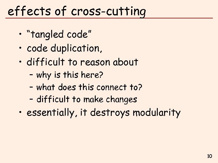 """effects of cross-cutting • """"tangled code"""" • code duplication, • difficult to reason about"""