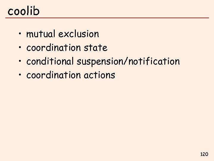 coolib • • mutual exclusion coordination state conditional suspension/notification coordination actions 120