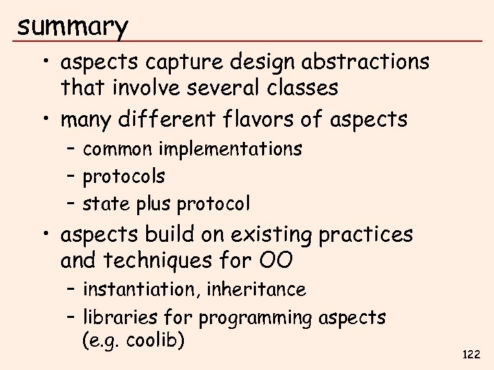 summary • aspects capture design abstractions that involve several classes • many different flavors