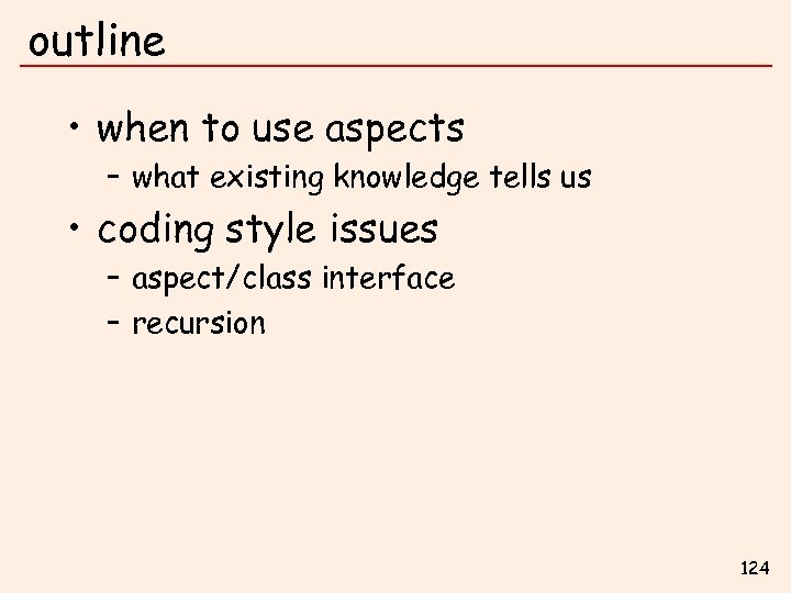 outline • when to use aspects – what existing knowledge tells us • coding
