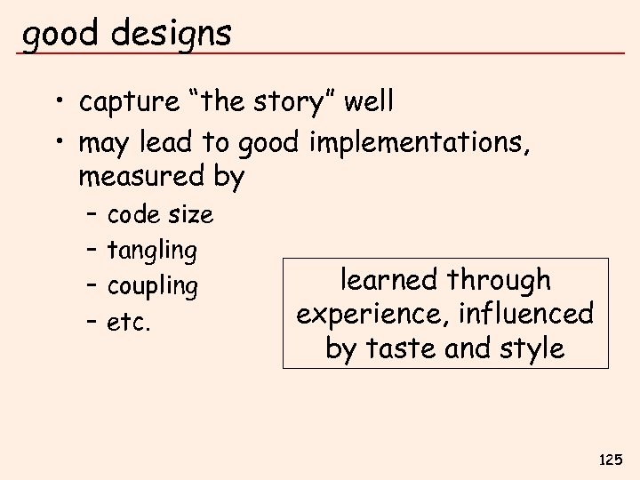 """good designs • capture """"the story"""" well • may lead to good implementations, measured"""