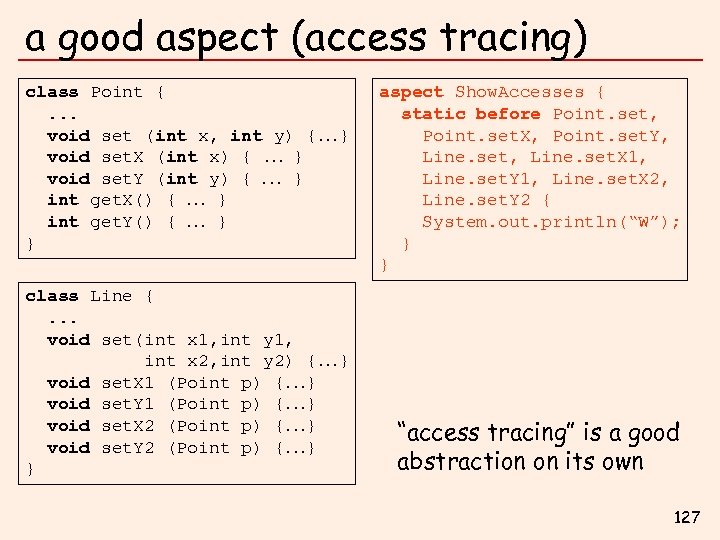 a good aspect (access tracing) class Point {. . . void set (int x,