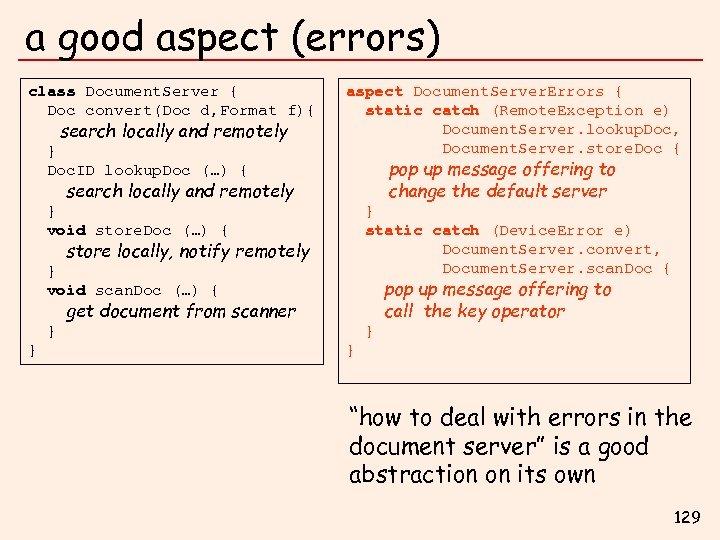 a good aspect (errors) class Document. Server { Doc convert(Doc d, Format f){ search