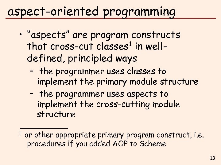 """aspect-oriented programming • """"aspects"""" are program constructs that cross-cut classes 1 in welldefined, principled"""