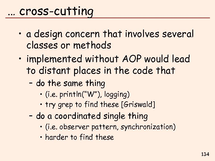 … cross-cutting • a design concern that involves several classes or methods • implemented