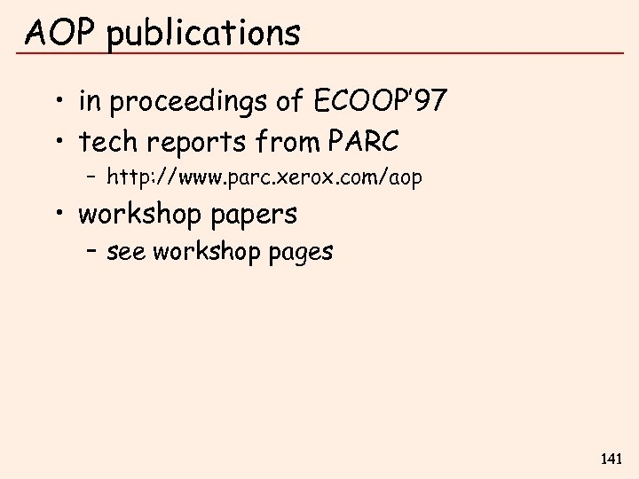 AOP publications • in proceedings of ECOOP' 97 • tech reports from PARC –