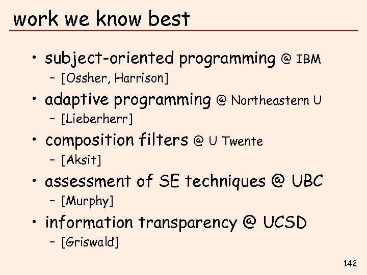 work we know best • subject-oriented programming @ IBM – [Ossher, Harrison] • adaptive