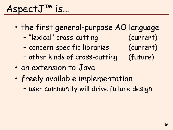 """Aspect. J™ is… • the first general-purpose AO language – """"lexical"""" cross-cutting – concern-specific"""