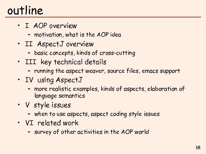 outline • I AOP overview – motivation, what is the AOP idea • II
