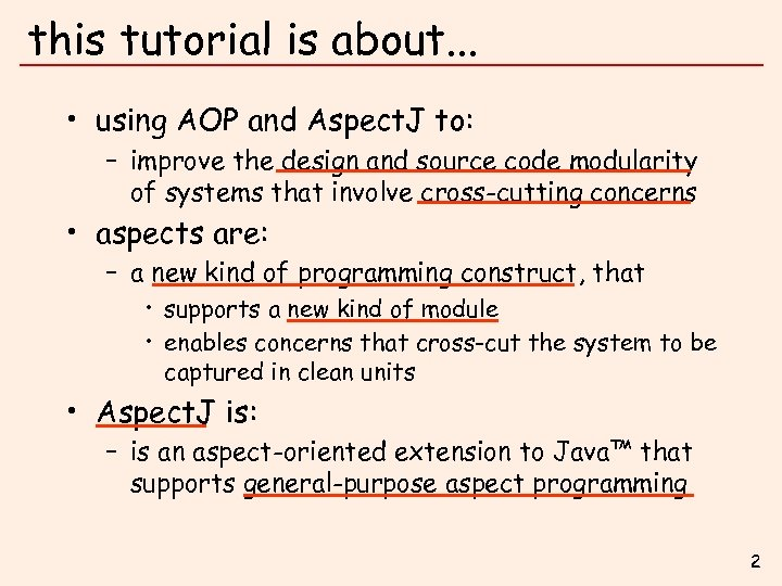 this tutorial is about. . . • using AOP and Aspect. J to: –