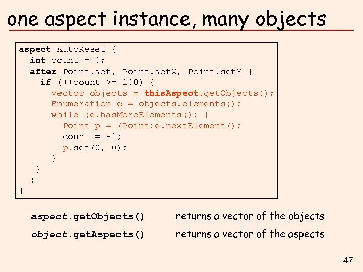 one aspect instance, many objects aspect Auto. Reset { int count = 0; after