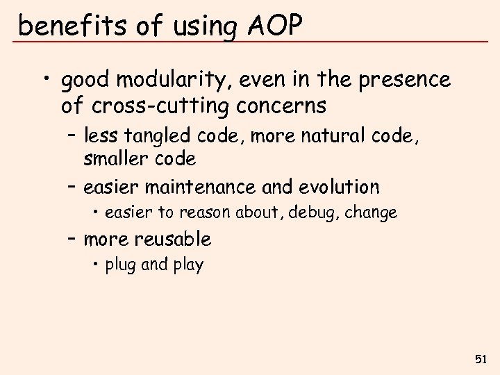 benefits of using AOP • good modularity, even in the presence of cross-cutting concerns