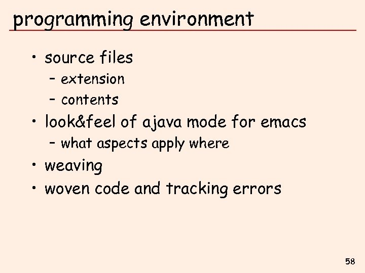 programming environment • source files – extension – contents • look&feel of ajava mode