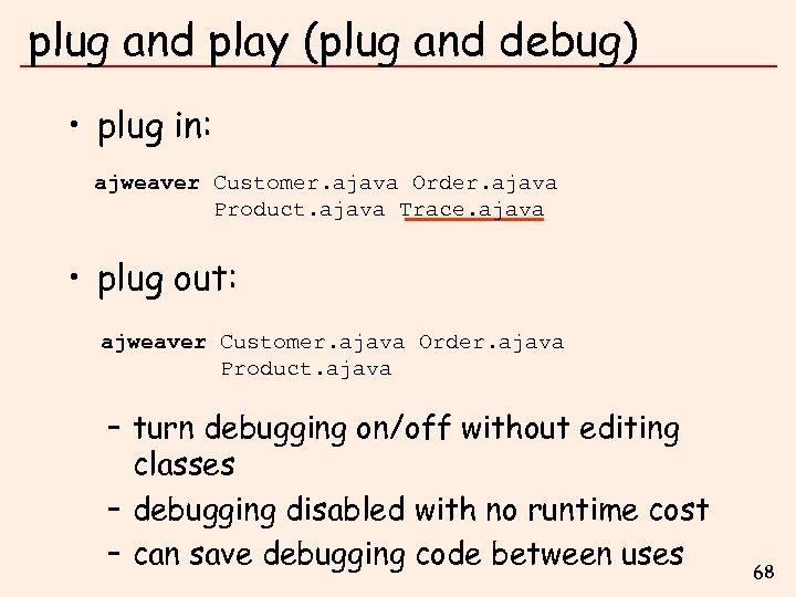 plug and play (plug and debug) • plug in: ajweaver Customer. ajava Order. ajava
