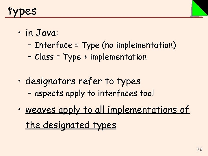 types • in Java: – Interface = Type (no implementation) – Class = Type